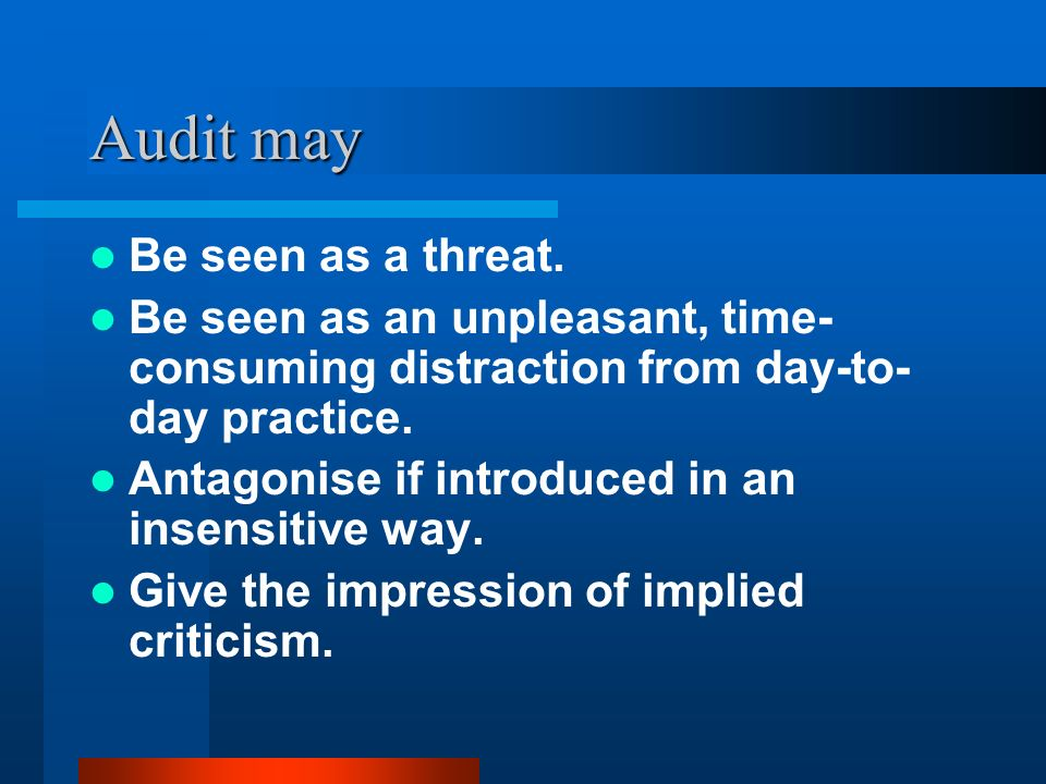 Audit may Be seen as a threat.