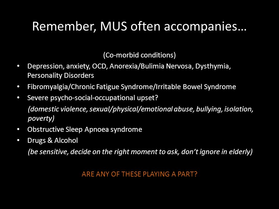 Remember, MUS often accompanies…