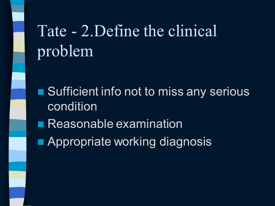 Tate - 2.Define the clinical problem