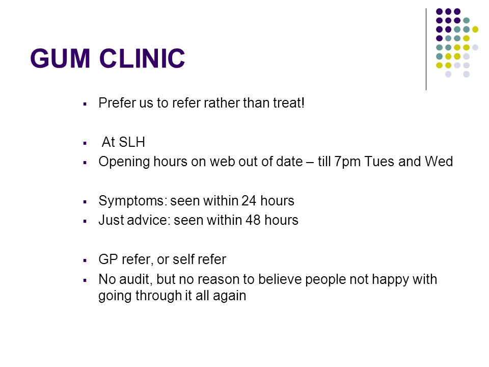 GUM CLINIC Prefer us to refer rather than treat! At SLH