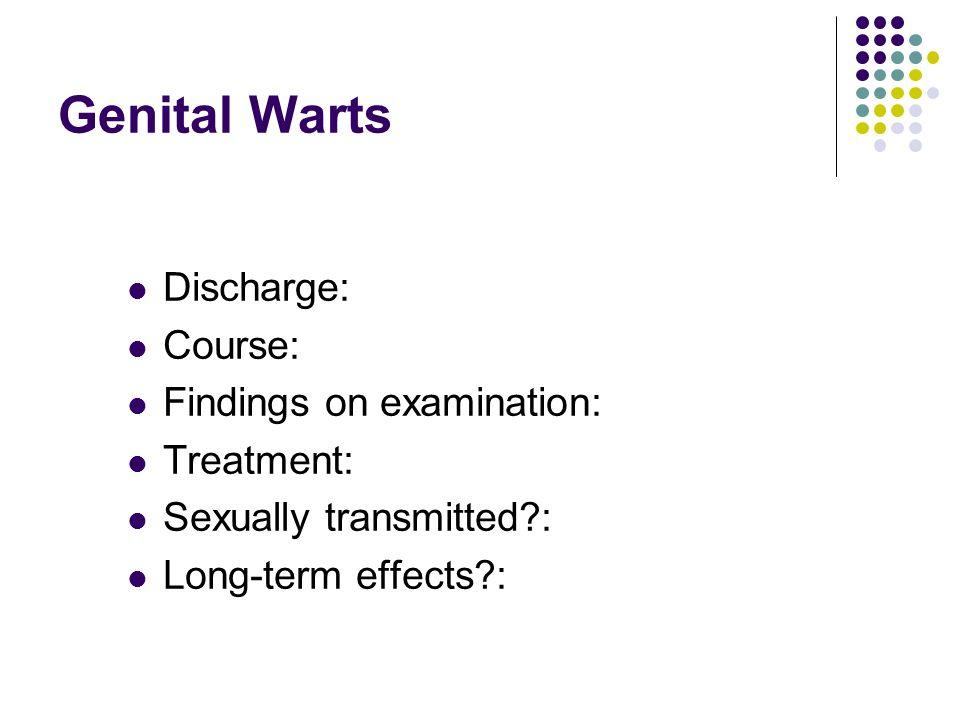 Genital Warts Discharge: Course: Findings on examination: Treatment: