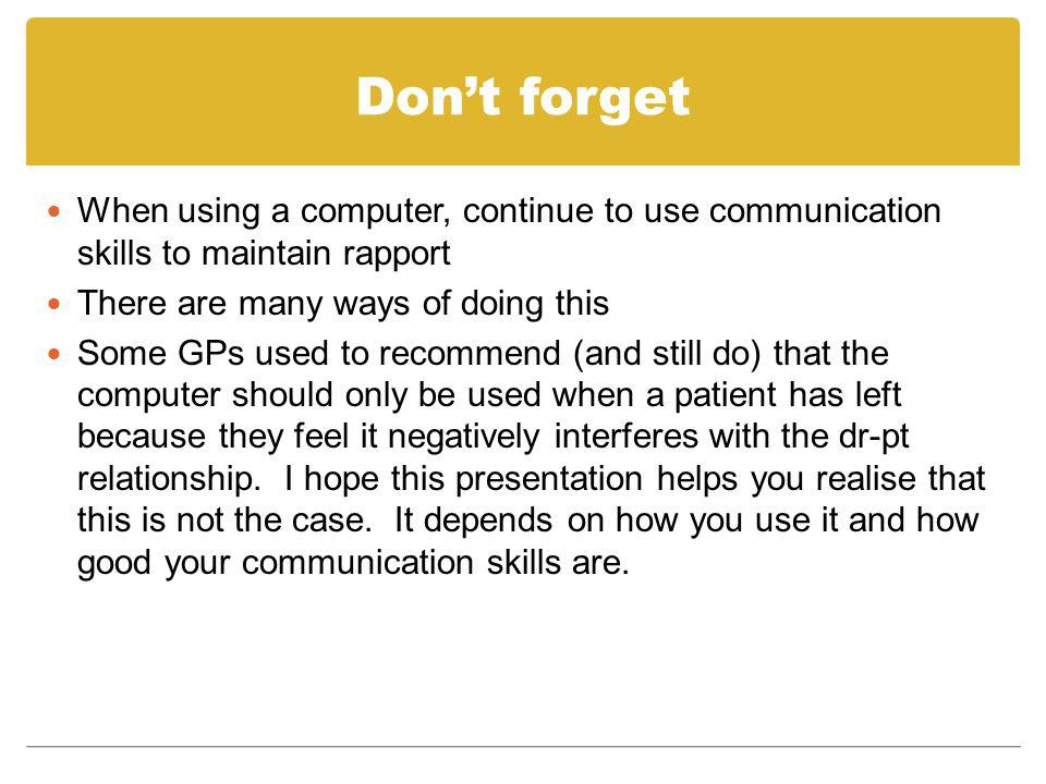 Don't forget When using a computer, continue to use communication skills to maintain rapport. There are many ways of doing this.