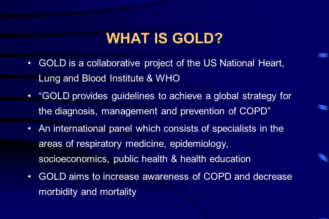 WHAT IS GOLD GOLD is a collaborative project of the US National Heart, Lung and Blood Institute & WHO.