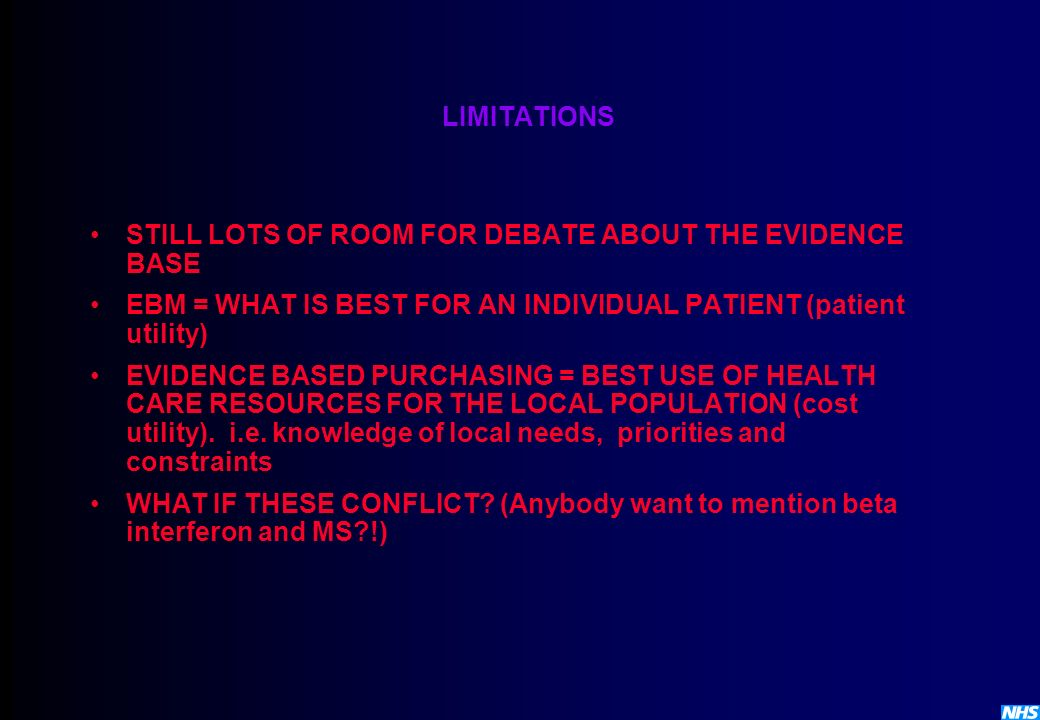 LIMITATIONS STILL LOTS OF ROOM FOR DEBATE ABOUT THE EVIDENCE BASE. EBM = WHAT IS BEST FOR AN INDIVIDUAL PATIENT (patient utility)
