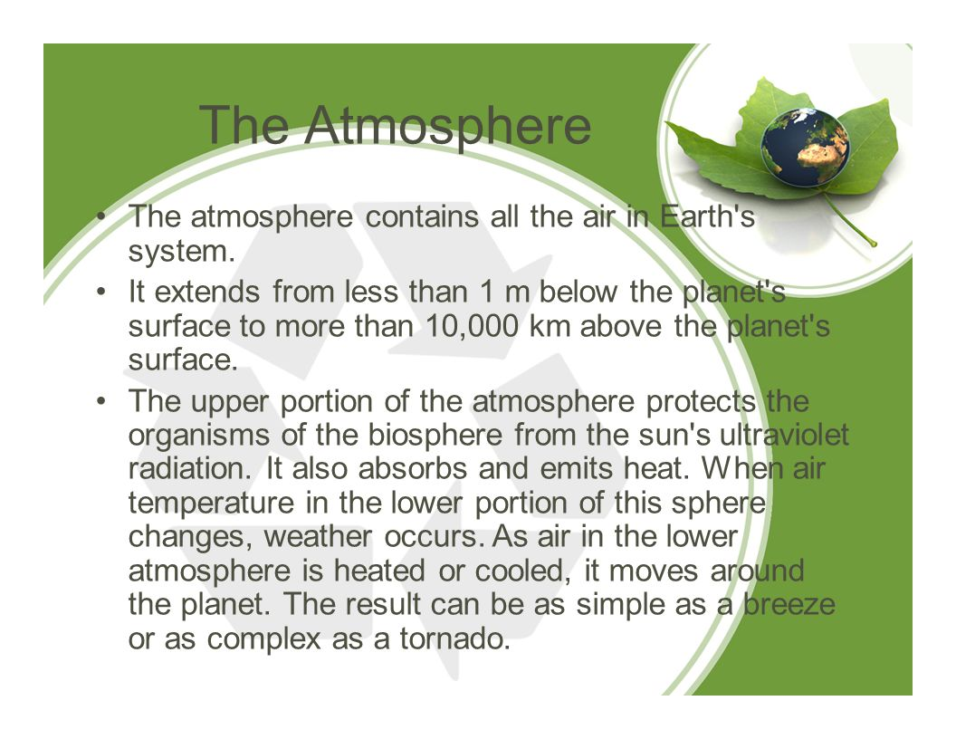 The Atmosphere The atmosphere contains all the air in Earth s system.