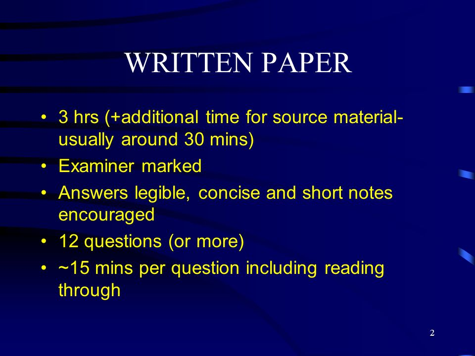 WRITTEN PAPER 3 hrs (+additional time for source material- usually around 30 mins) Examiner marked.