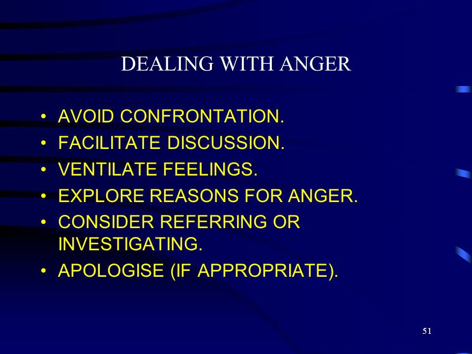 DEALING WITH ANGER AVOID CONFRONTATION. FACILITATE DISCUSSION.