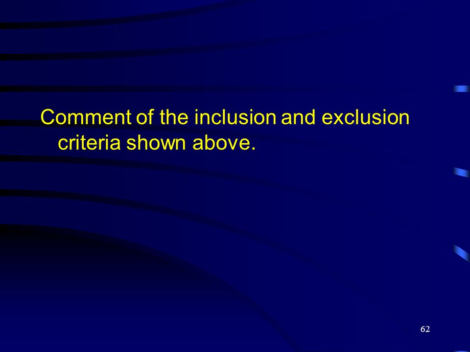 Comment of the inclusion and exclusion criteria shown above.