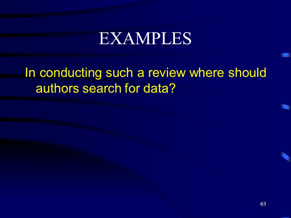 EXAMPLES In conducting such a review where should authors search for data