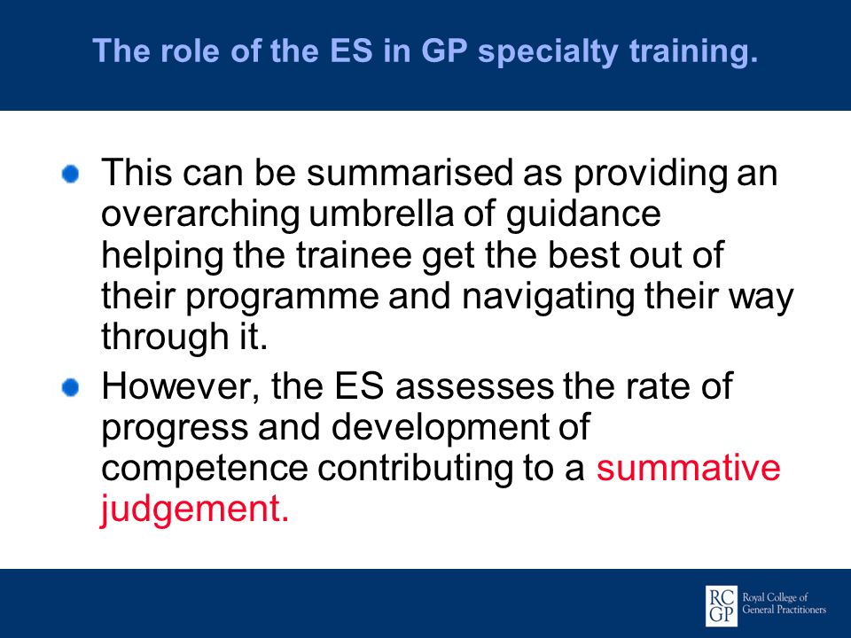The role of the ES in GP specialty training.