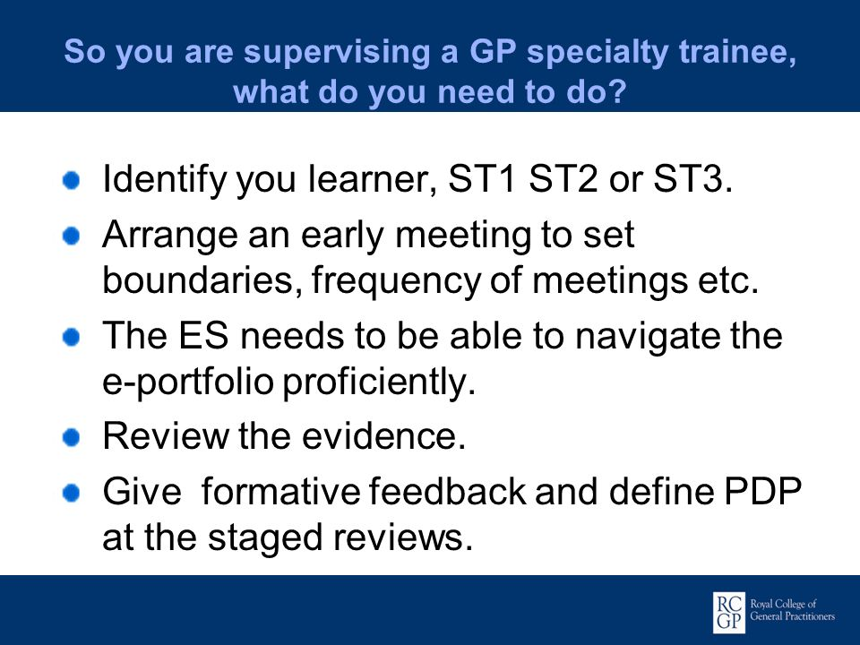 So you are supervising a GP specialty trainee, what do you need to do