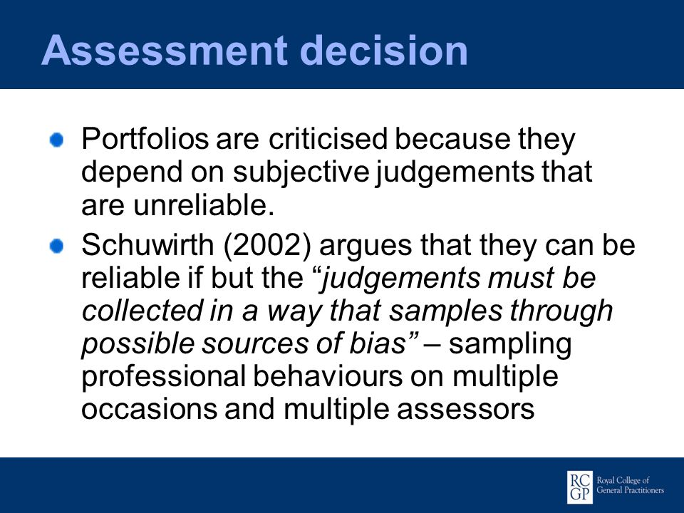 Assessment decision Portfolios are criticised because they depend on subjective judgements that are unreliable.
