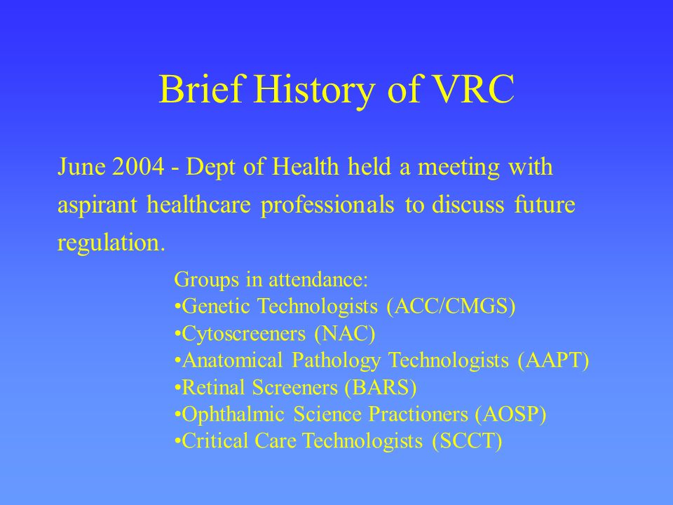 Brief History of VRC June 2004 - Dept of Health held a meeting with