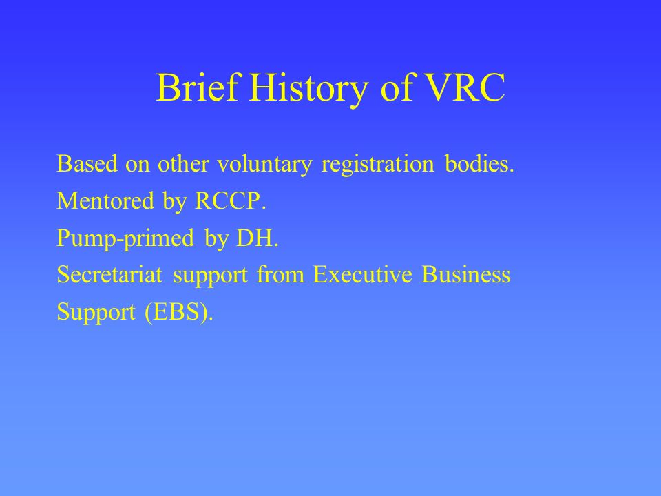 Brief History of VRC Based on other voluntary registration bodies.