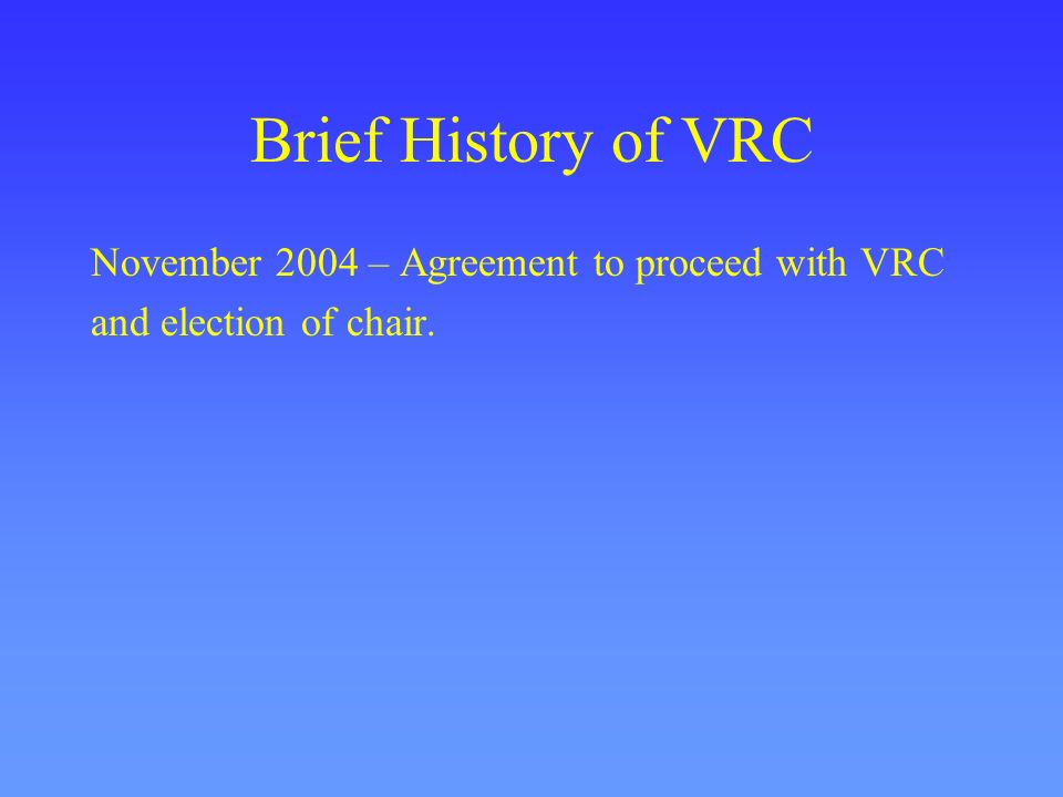 Brief History of VRC November 2004 – Agreement to proceed with VRC