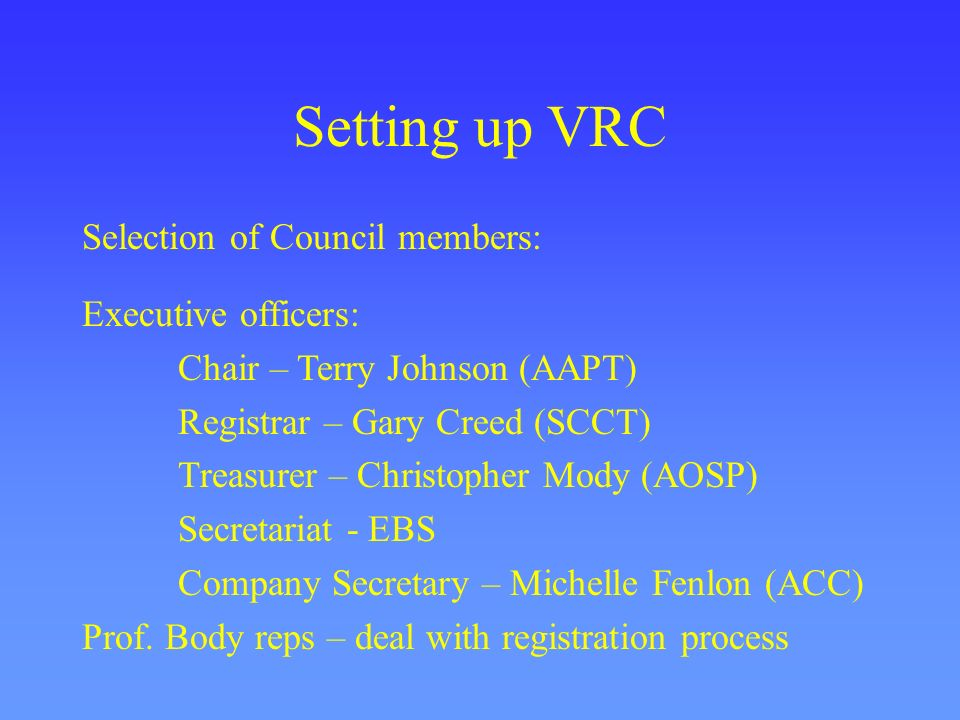 Setting up VRC Selection of Council members: Executive officers: