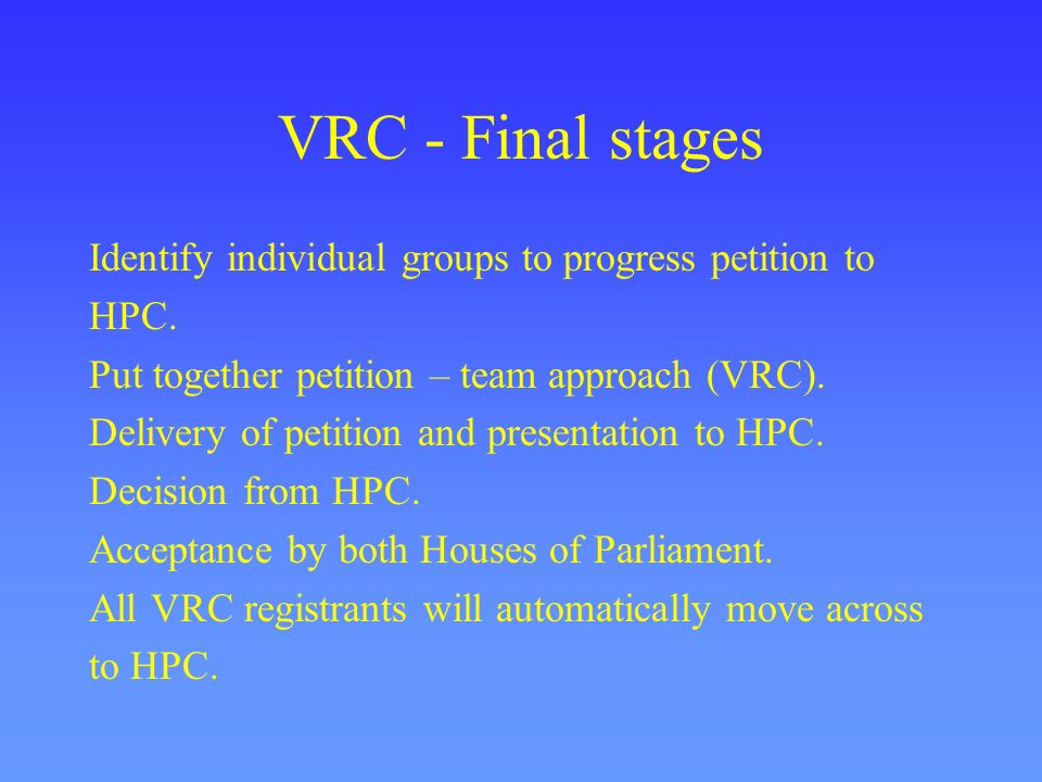 VRC - Final stages Identify individual groups to progress petition to