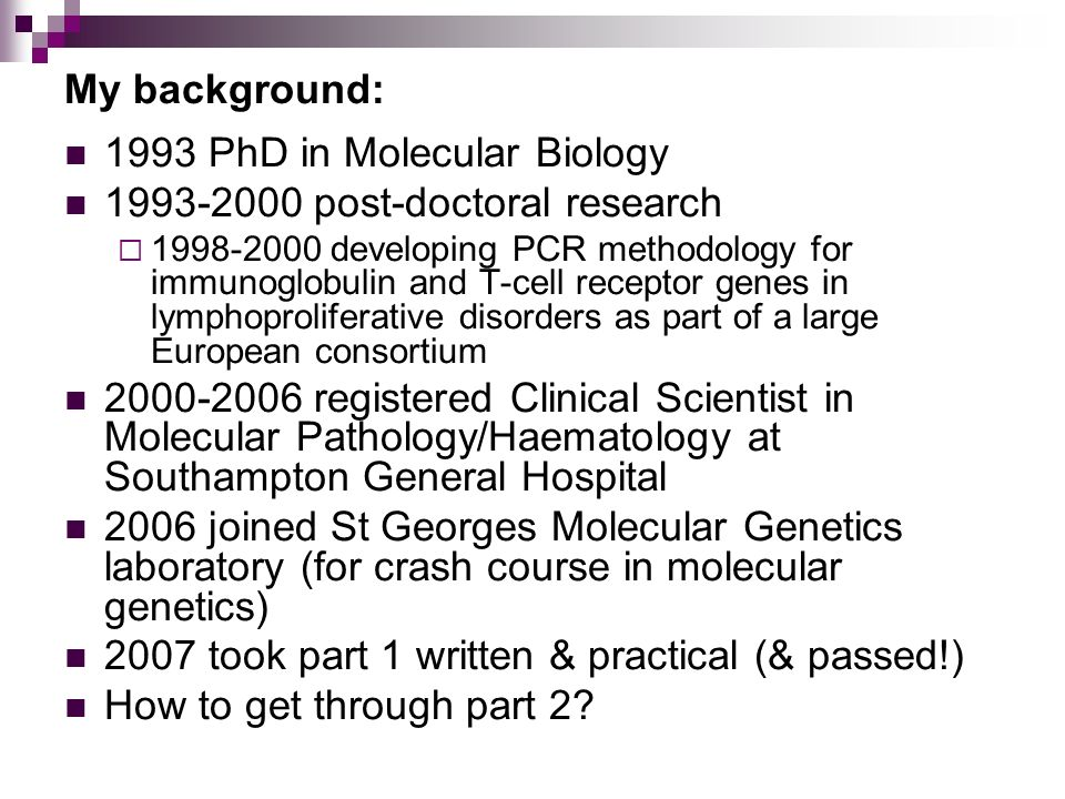 1993 PhD in Molecular Biology 1993-2000 post-doctoral research