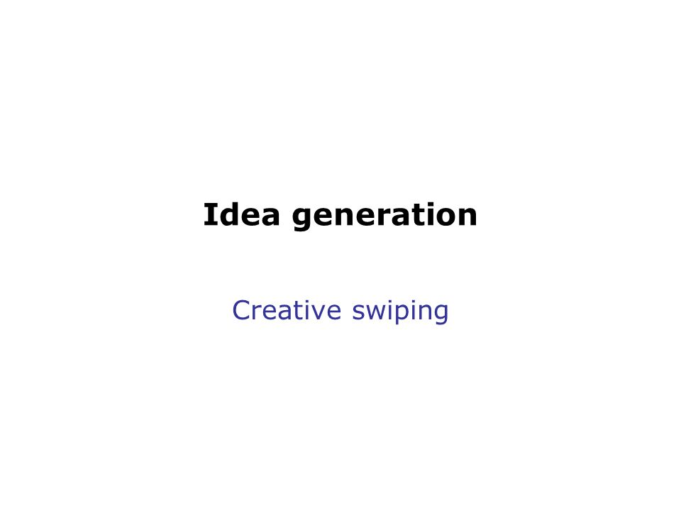 Idea generation Creative swiping
