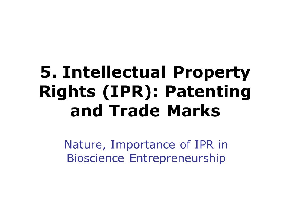 5. Intellectual Property Rights (IPR): Patenting and Trade Marks
