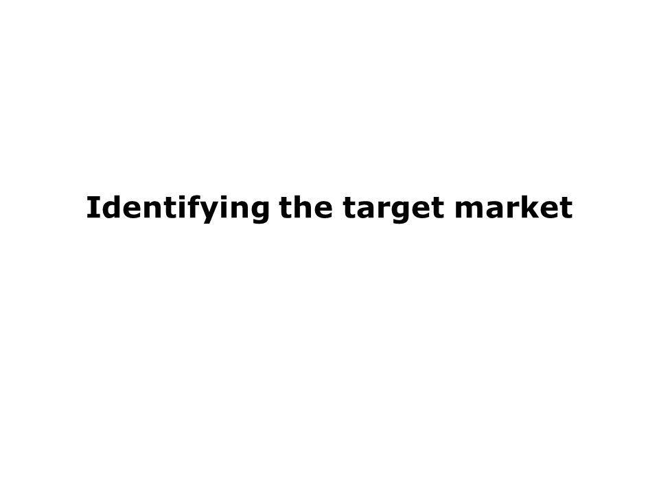 Identifying the target market