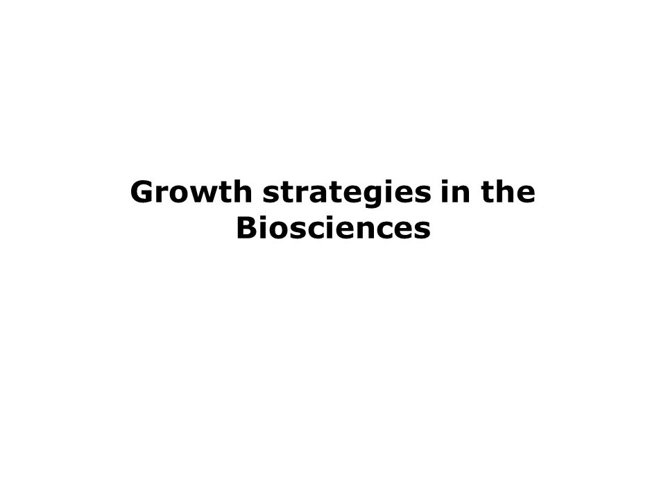 Growth strategies in the Biosciences