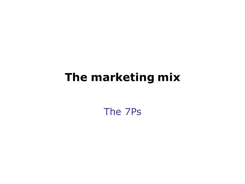 The marketing mix The 7Ps