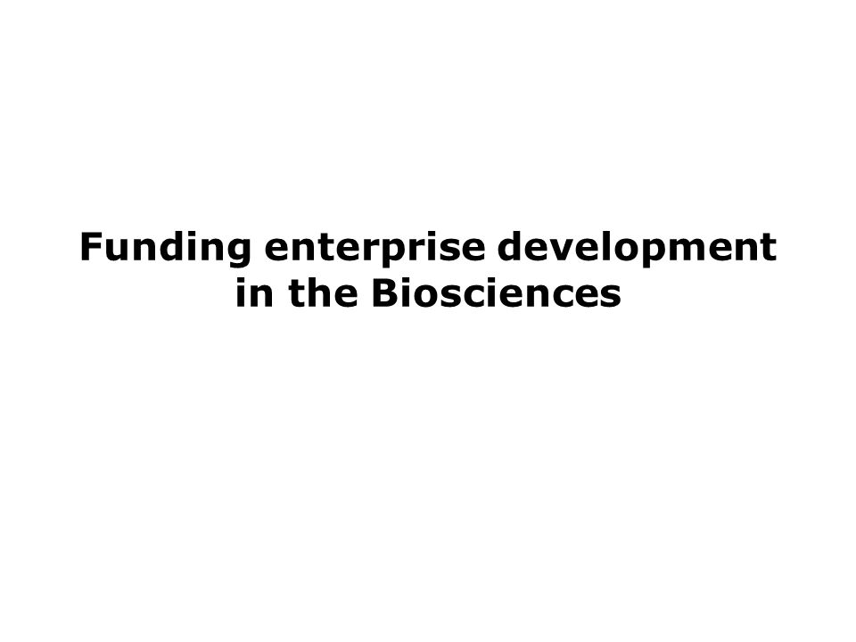 Funding enterprise development in the Biosciences