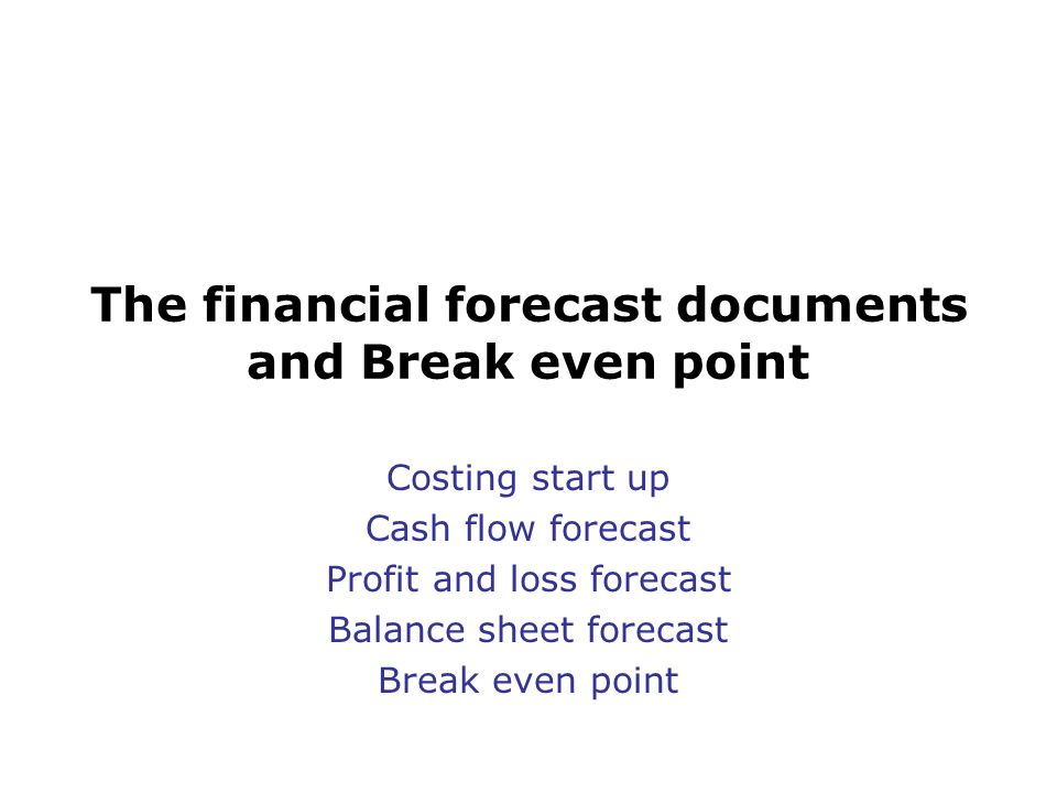 The financial forecast documents and Break even point