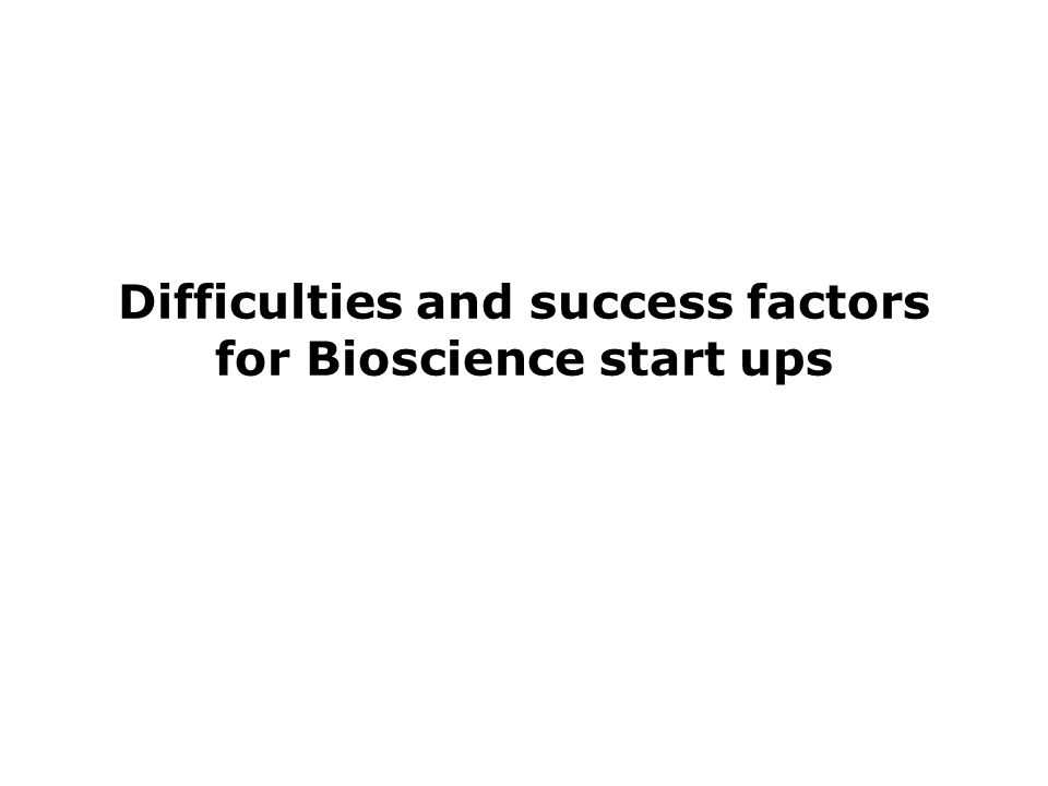 Difficulties and success factors for Bioscience start ups