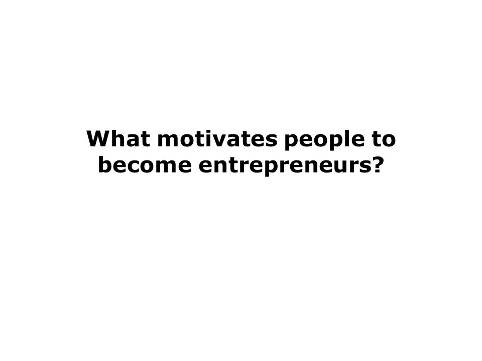 What motivates people to become entrepreneurs