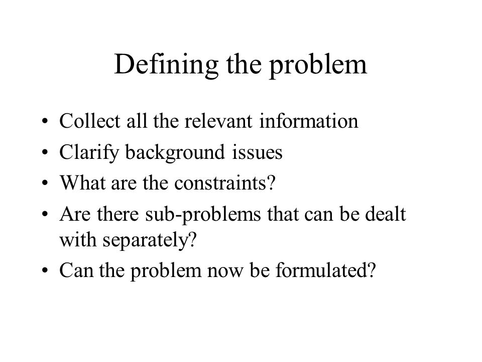 Defining the problem Collect all the relevant information