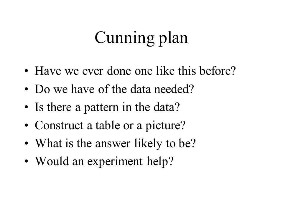 Cunning plan Have we ever done one like this before