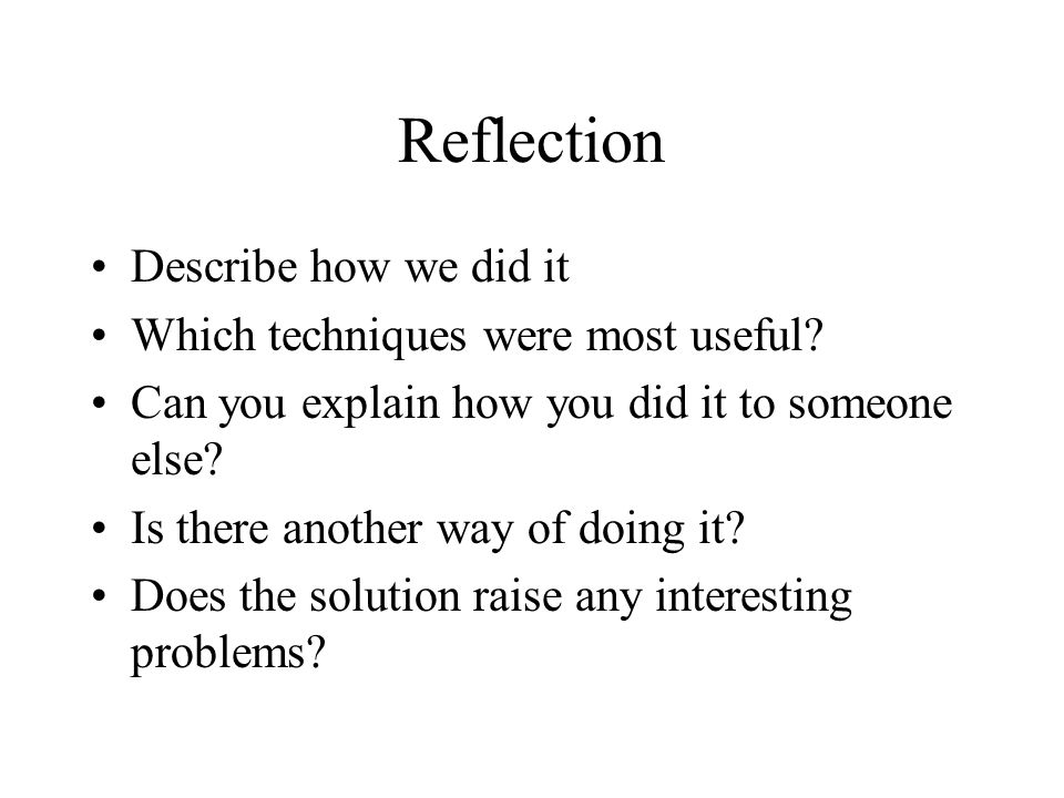 Reflection Describe how we did it Which techniques were most useful