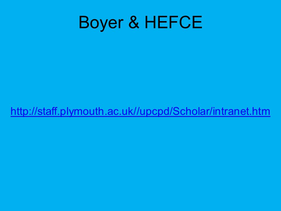 Boyer & HEFCE http://staff.plymouth.ac.uk//upcpd/Scholar/intranet.htm