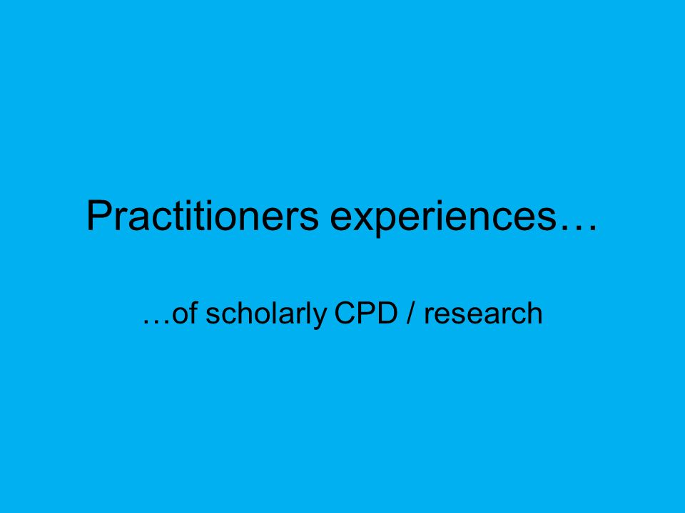 Practitioners experiences…