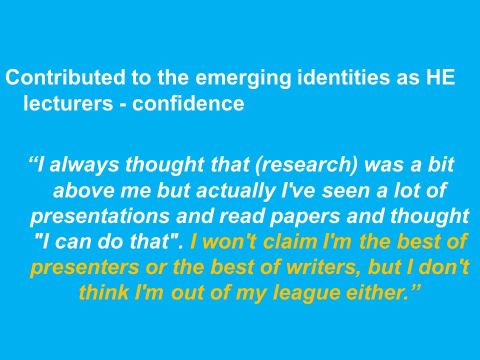 Contributed to the emerging identities as HE lecturers - confidence