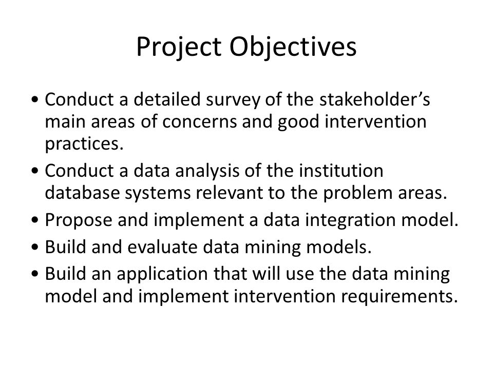 Project Objectives Conduct a detailed survey of the stakeholder's main areas of concerns and good intervention practices.