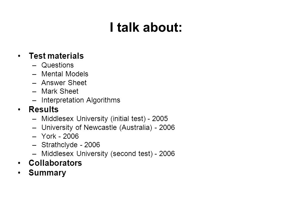 I talk about: Test materials Results Collaborators Summary Questions