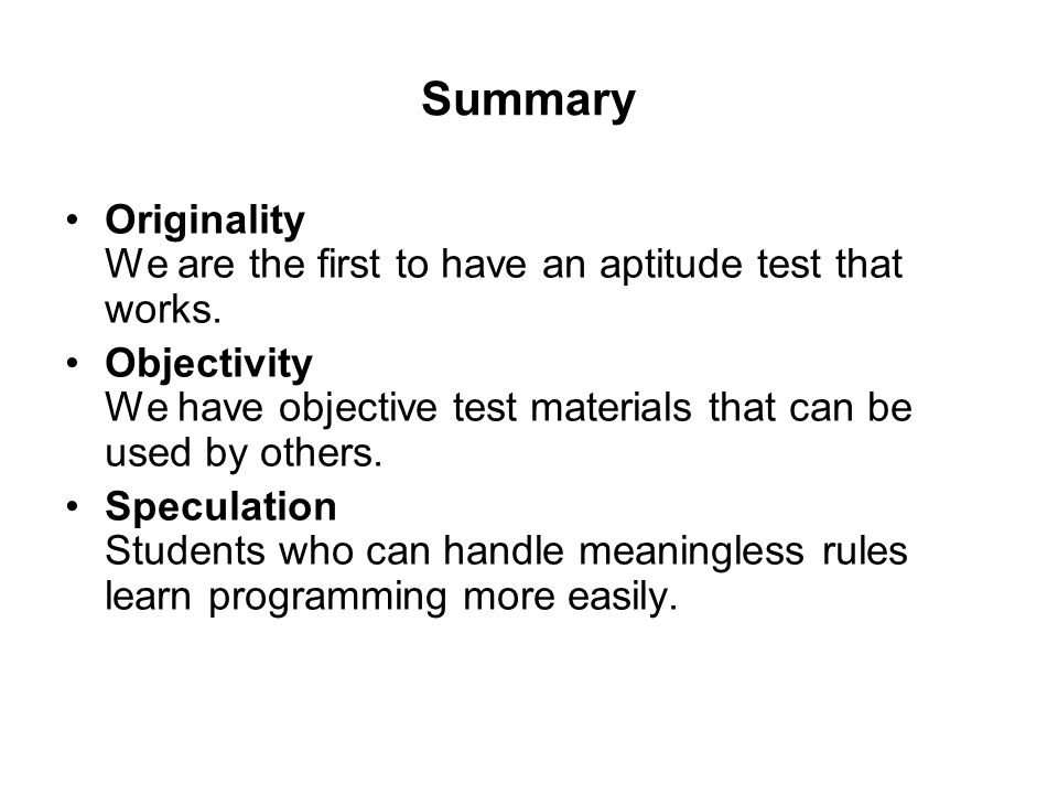Summary Originality We are the first to have an aptitude test that works. Objectivity We have objective test materials that can be used by others.