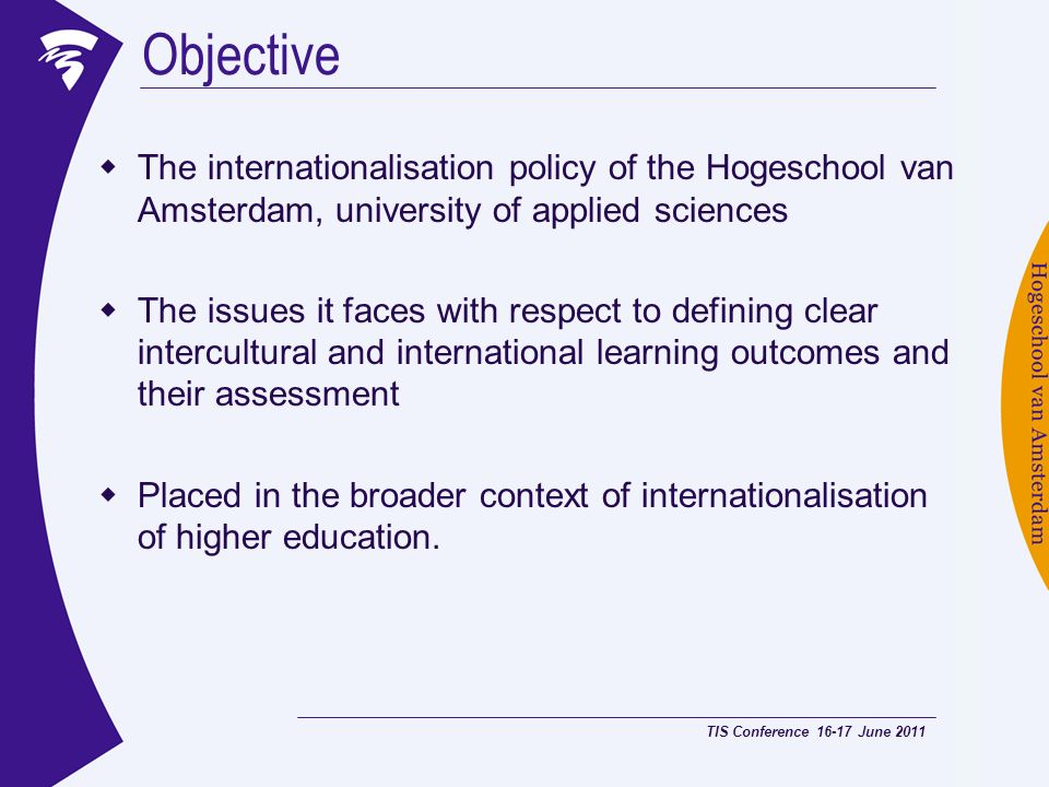 Objective The internationalisation policy of the Hogeschool van Amsterdam, university of applied sciences.