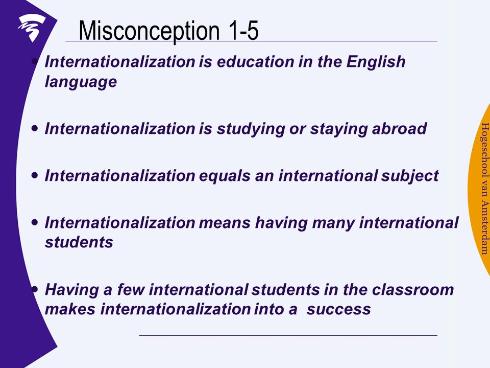 Misconception 1-5 Internationalization is education in the English language. Internationalization is studying or staying abroad.