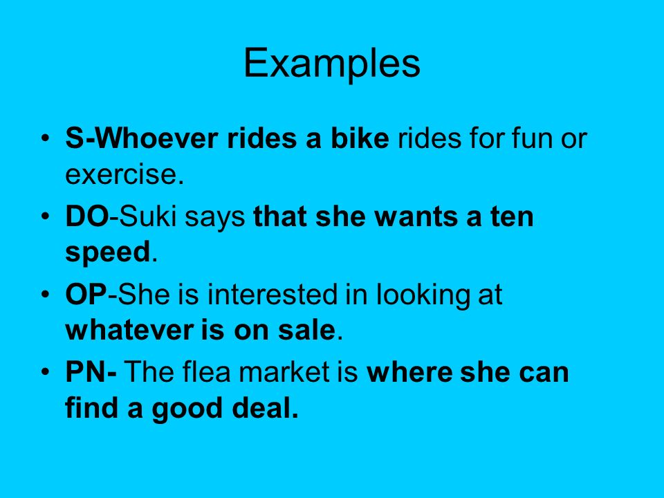 Examples S-Whoever rides a bike rides for fun or exercise.