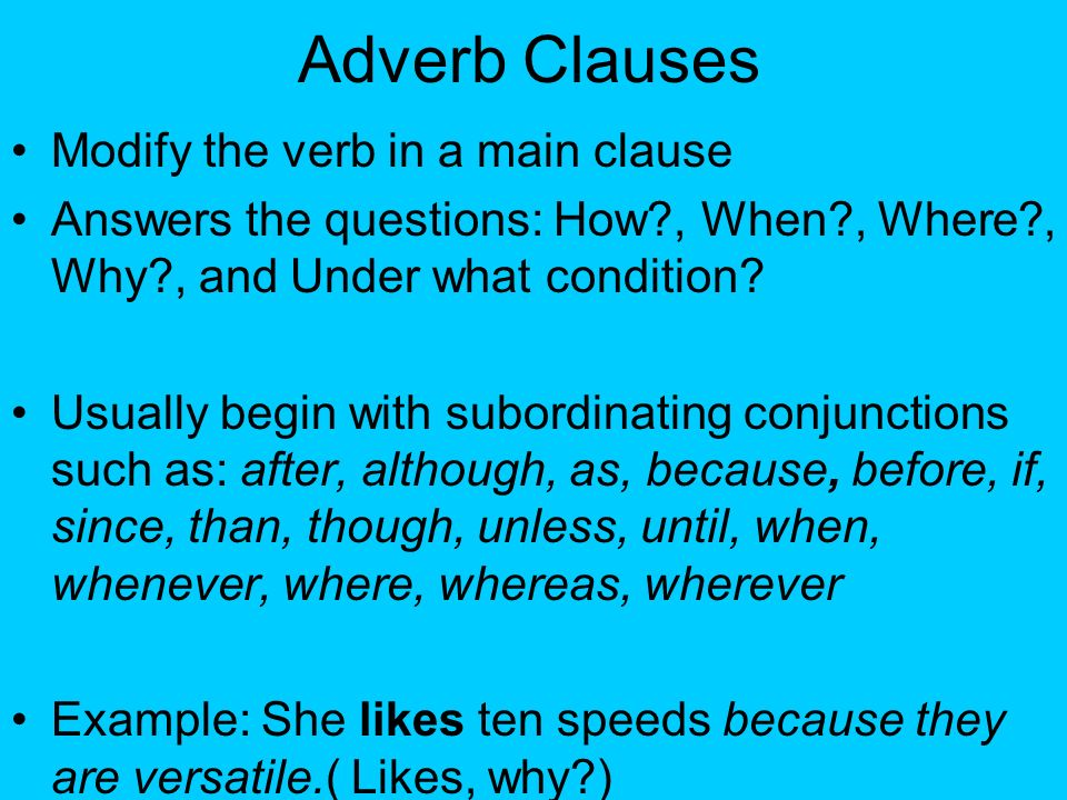 Adverb Clauses Modify the verb in a main clause