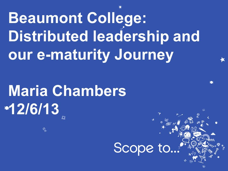 Distributed leadership and our e-maturity Journey Maria Chambers