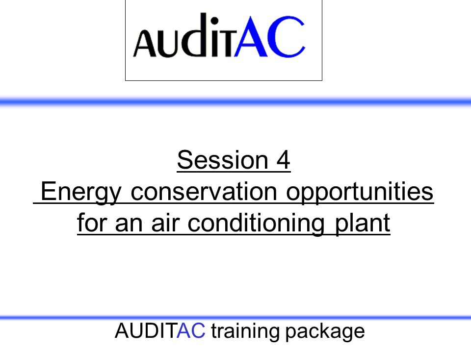 Session 4 Energy conservation opportunities for an air conditioning plant