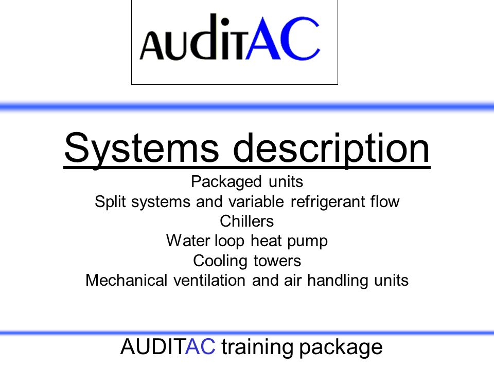 Systems description Packaged units Split systems and variable refrigerant flow Chillers Water loop heat pump Cooling towers Mechanical ventilation and air handling units