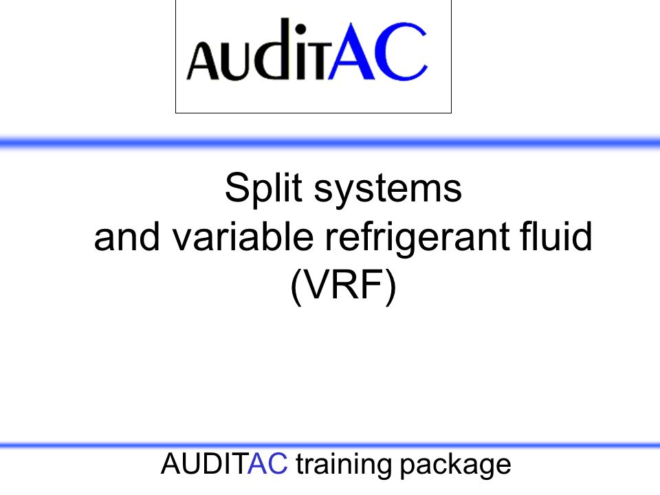 Split systems and variable refrigerant fluid (VRF)