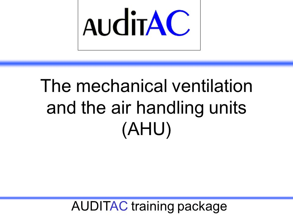The mechanical ventilation and the air handling units (AHU)