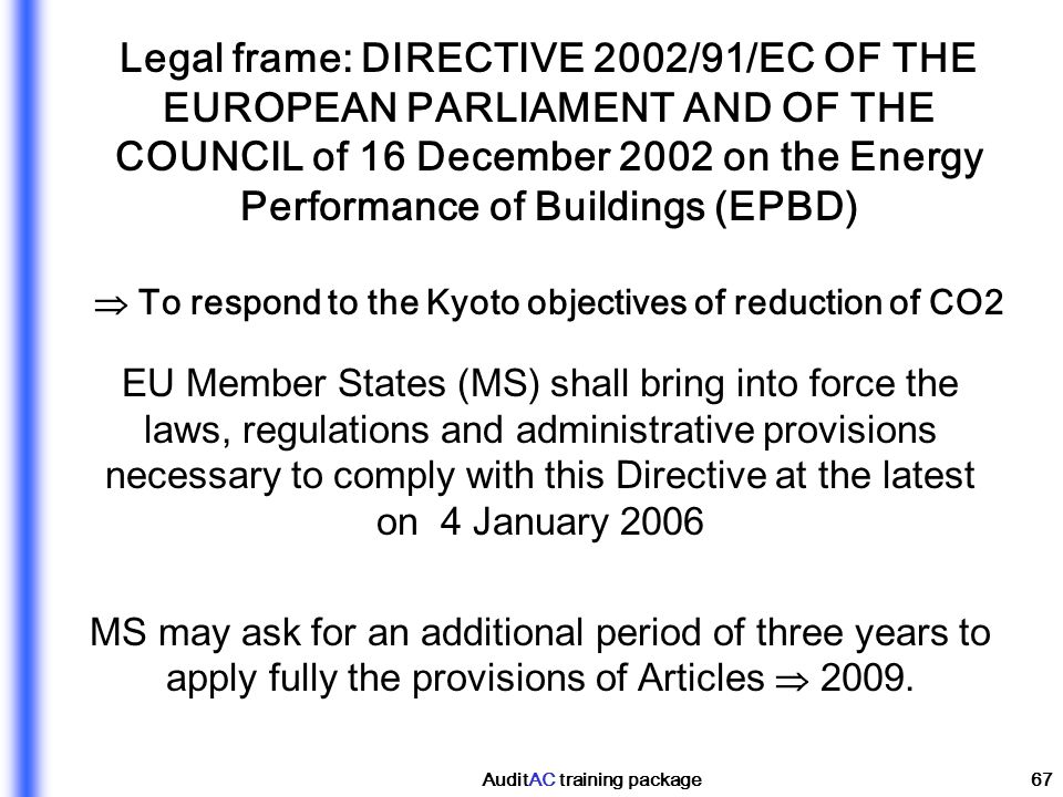 Legal frame: DIRECTIVE 2002/91/EC OF THE EUROPEAN PARLIAMENT AND OF THE COUNCIL of 16 December 2002 on the Energy Performance of Buildings (EPBD)